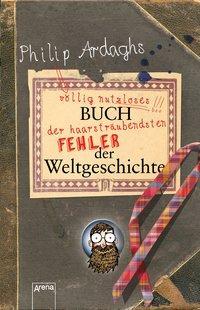 Cover von Philip Ardaghs völlig nutzloses Buch der haarsträubendsten Fehler der Weltgeschichte