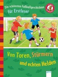 Cover von Die schönsten Fußballgeschichten für Erstleser. Von Toren, Stürmern und echten Helden