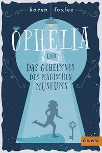 Cover von Ophelia und das Geheimnis des magischen Museums