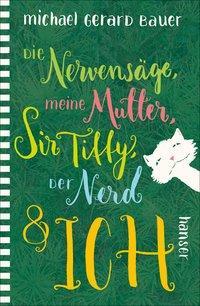 Cover von Die Nervensäge, meine Mutter, Sir Tiffy, der Nerd & ich