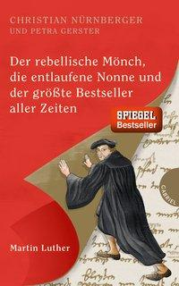 Cover von Der rebellische Mönch, die entlaufene Nonne und der größte Bestseller aller Zeiten, Martin Luther