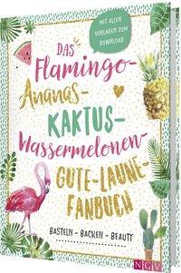 Cover von Das Flamingo-Ananas-Kaktus-Wassermelonen-Gute-Laune-Fanbuch