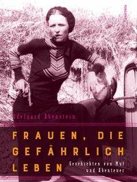 Cover von Frauen, die gefährlich leben - Geschichten von Mut und Abenteuer