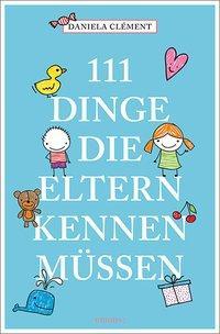 Cover von 111 Dinge, die Eltern kennen müssen