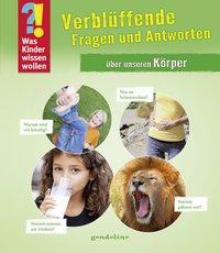 Cover von Was Kinder wissen wollen: Verblüffende Fragen und Antworten über unseren Körper