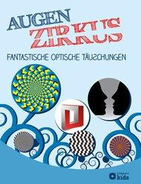 Cover von Augenzirkus - Fantastische optische Täuschungen