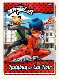 Cover von Miraculous: Das große Buch von Ladybug und Cat Noir