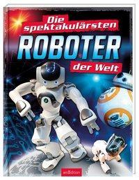 Cover von Die spektakulärsten Roboter der Welt