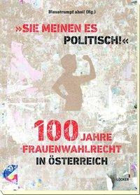"""Cover von """"Sie meinen es politisch!"""" 100 Jahre Frauenwahlrecht in Österreich"""