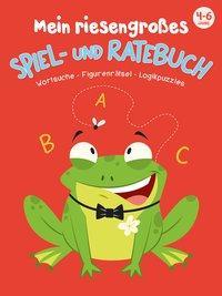 Cover von Mein riesengroßes Spiel- und Ratebuch 4 - 6 Jahre